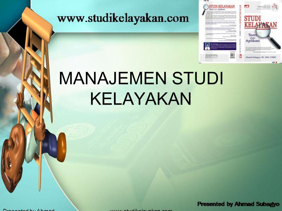 Presented by Ahmad Subagyo www.studikelayakan.com MANAJEMEN STUDI KELAYAKAN