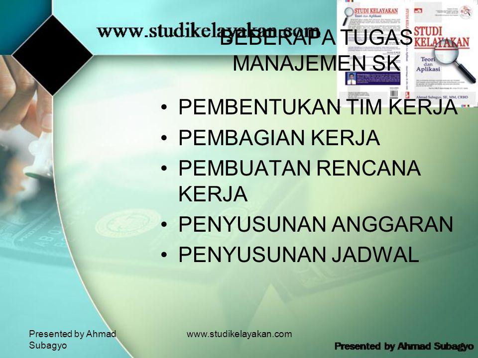 Presented by Ahmad Subagyo www.studikelayakan.com BEBERAPA TUGAS MANAJEMEN SK •PEMBENTUKAN TIM KERJA •PEMBAGIAN KERJA •PEMBUATAN RENCANA KERJA •PENYUSUNAN ANGGARAN •PENYUSUNAN JADWAL
