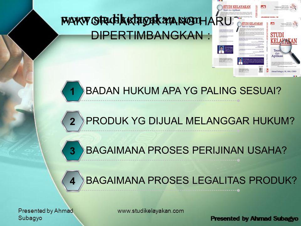 Presented by Ahmad Subagyo www.studikelayakan.com FAKTOR-FAKTOR YANG HARUS DIPERTIMBANGKAN : BADAN HUKUM APA YG PALING SESUAI.