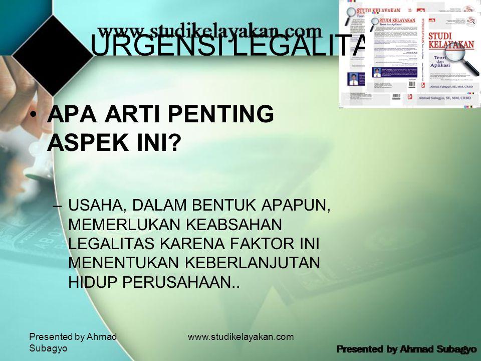 Presented by Ahmad Subagyo www.studikelayakan.com URGENSI LEGALITAS •APA ARTI PENTING ASPEK INI.