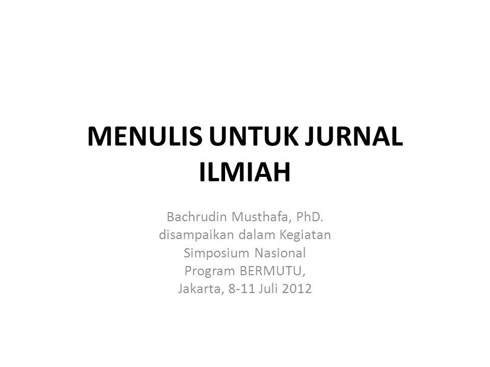 MENULIS UNTUK JURNAL ILMIAH Bachrudin Musthafa, PhD.
