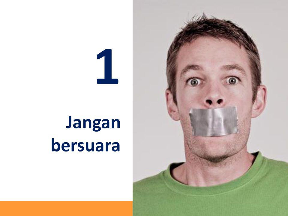 1 Jangan bersuara