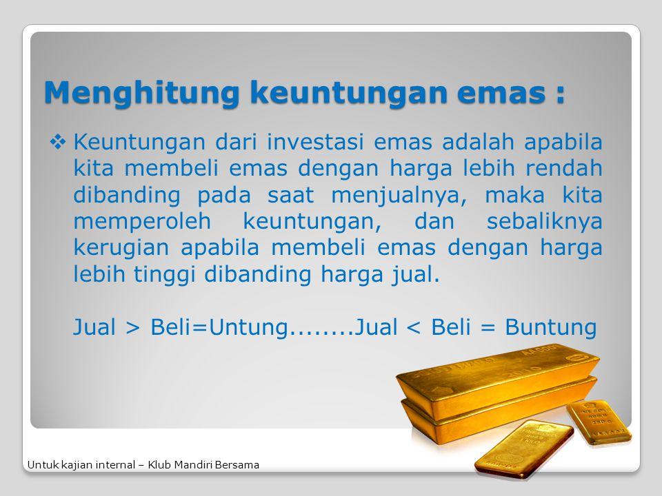Menghitung keuntungan emas : Untuk kajian internal – Klub Mandiri Bersama  Keuntungan dari investasi emas adalah apabila kita membeli emas dengan har