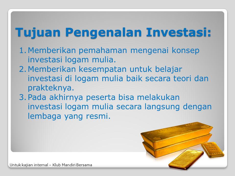 Tujuan Pengenalan Investasi: 1.Memberikan pemahaman mengenai konsep investasi logam mulia. 2.Memberikan kesempatan untuk belajar investasi di logam mu