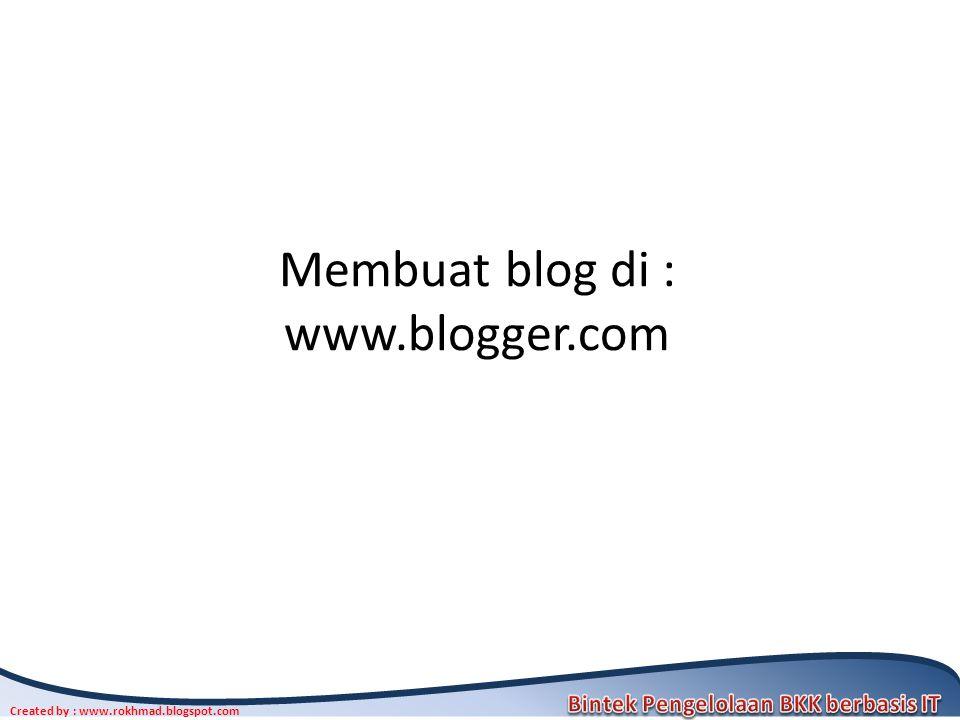 Created by : www.rokhmad.blogspot.com Membuat blog di : www.blogger.com
