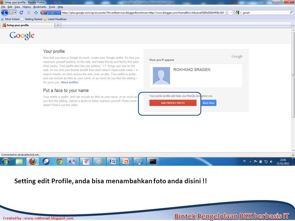 Created by : www.rokhmad.blogspot.com Setting edit Profile, anda bisa menambahkan foto anda disini !!