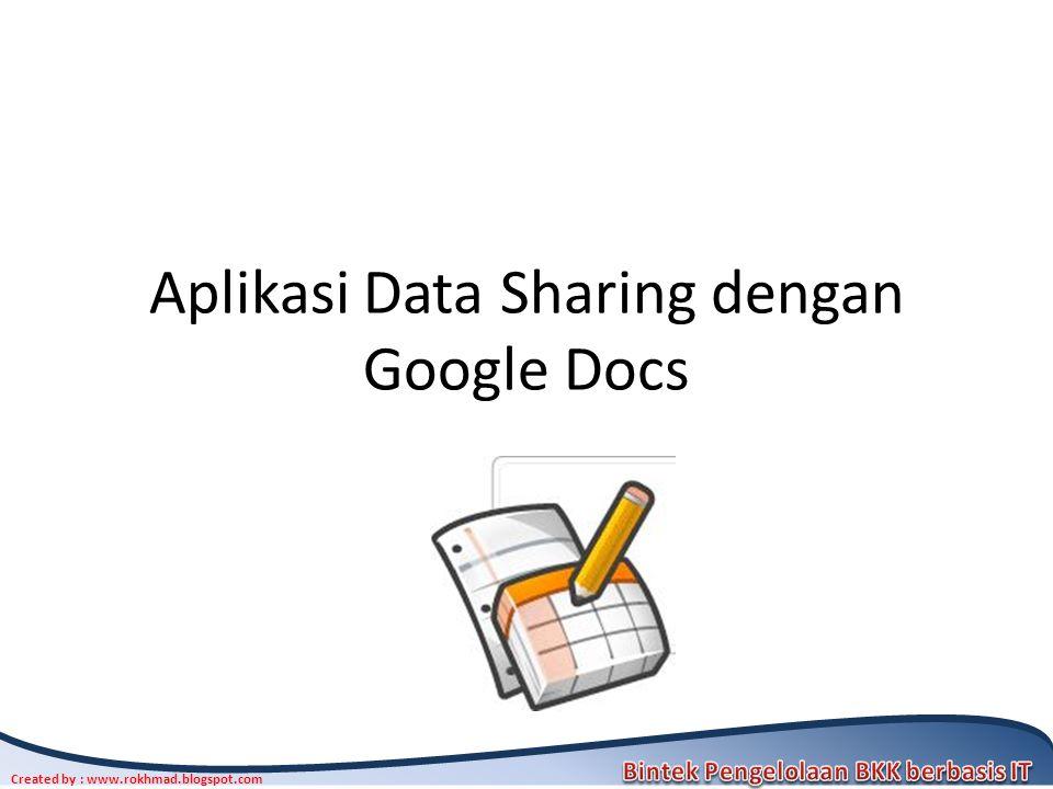 Created by : www.rokhmad.blogspot.com Aplikasi Data Sharing dengan Google Docs