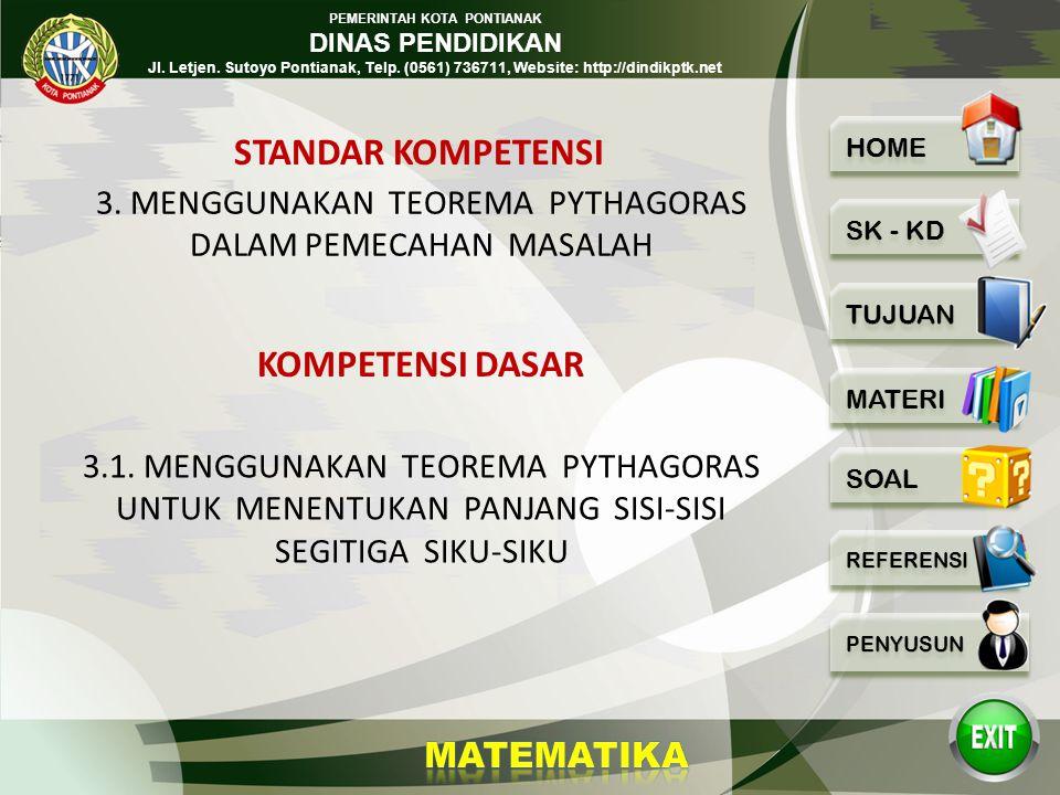 PEMERINTAH KOTA PONTIANAK DINAS PENDIDIKAN Jl. Letjen. Sutoyo Pontianak, Telp. (0561) 736711, Website: http://dindikptk.net Menggunakan Teorema Pythag