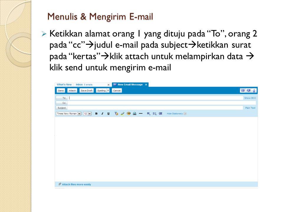 Menulis & Mengirim E-mail  Ketikkan alamat orang 1 yang dituju pada To , orang 2 pada cc  judul e-mail pada subject  ketikkan surat pada kertas  klik attach untuk melampirkan data  klik send untuk mengirim e-mail