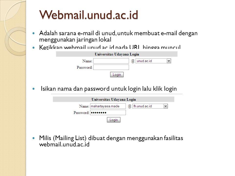 Webmail.unud.ac.id  Adalah sarana e-mail di unud, untuk membuat e-mail dengan menggunakan jaringan lokal  Ketikkan webmail.unud.ac.id pada URL hingga muncul  Isikan nama dan password untuk login lalu klik login  Milis (Mailing List) dibuat dengan menggunakan fasilitas webmail.unud.ac.id