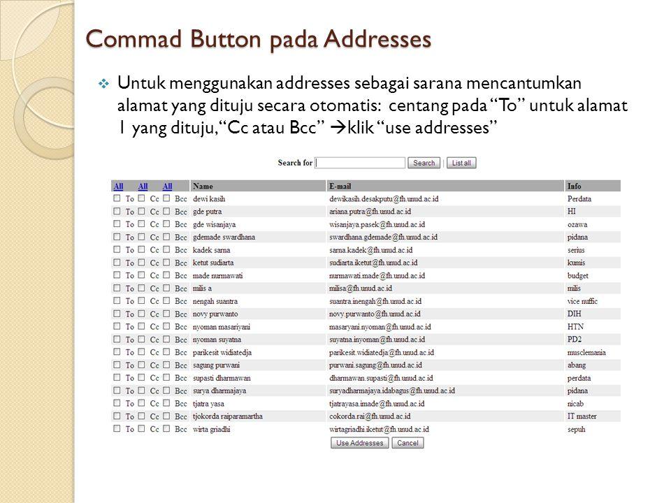 Commad Button pada Addresses  Untuk menggunakan addresses sebagai sarana mencantumkan alamat yang dituju secara otomatis: centang pada To untuk alamat 1 yang dituju, Cc atau Bcc  klik use addresses