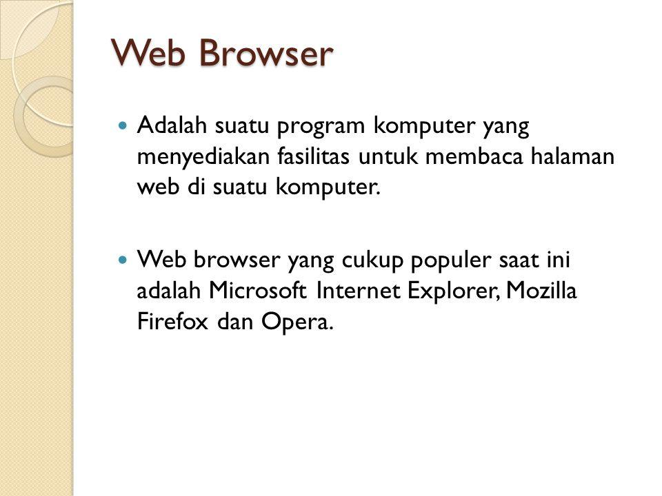 Web Browser  Adalah suatu program komputer yang menyediakan fasilitas untuk membaca halaman web di suatu komputer.