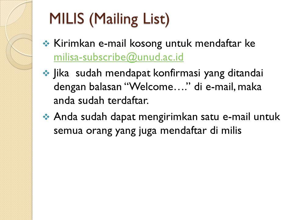 MILIS (Mailing List)  Kirimkan e-mail kosong untuk mendaftar ke milisa-subscribe@unud.ac.id milisa-subscribe@unud.ac.id  Jika sudah mendapat konfirmasi yang ditandai dengan balasan Welcome…. di e-mail, maka anda sudah terdaftar.