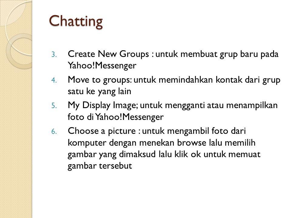 Chatting 3. Create New Groups : untuk membuat grup baru pada Yahoo!Messenger 4.