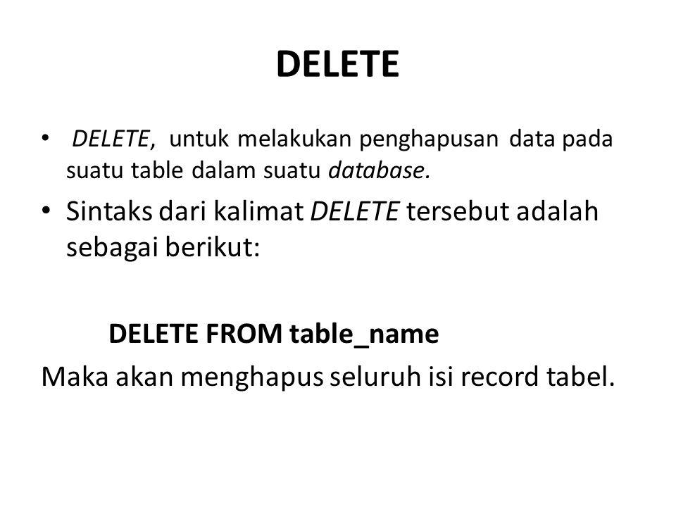 DELETE • DELETE, untuk melakukan penghapusan data pada suatu table dalam suatu database. • Sintaks dari kalimat DELETE tersebut adalah sebagai berikut