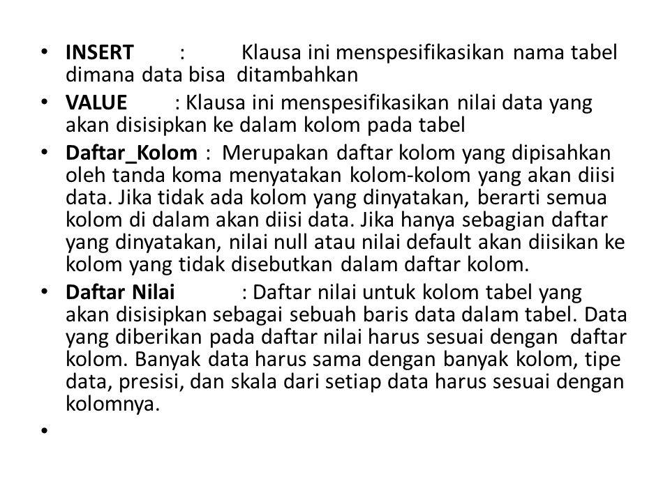 • INSERT :Klausa ini menspesifikasikan nama tabel dimana data bisa ditambahkan • VALUE : Klausa ini menspesifikasikan nilai data yang akan disisipkan
