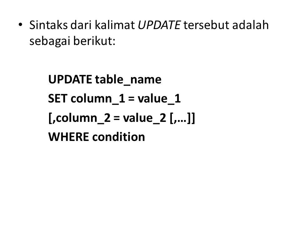 • Sintaks dari kalimat UPDATE tersebut adalah sebagai berikut: UPDATE table_name SET column_1 = value_1 [,column_2 = value_2 [,…]] WHERE condition