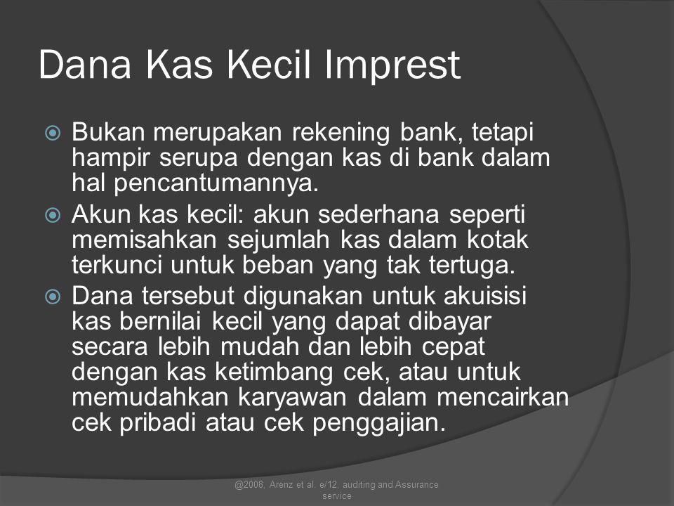 Dana Kas Kecil Imprest  Bukan merupakan rekening bank, tetapi hampir serupa dengan kas di bank dalam hal pencantumannya.  Akun kas kecil: akun seder