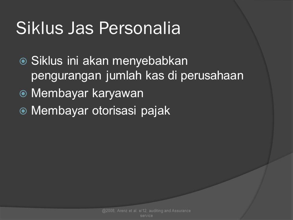 Siklus Jas Personalia  Siklus ini akan menyebabkan pengurangan jumlah kas di perusahaan  Membayar karyawan  Membayar otorisasi pajak @2008, Arenz e