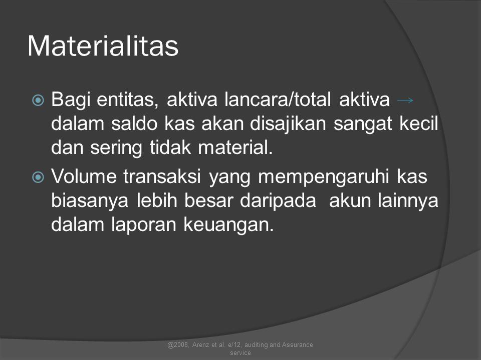 Materialitas  Bagi entitas, aktiva lancara/total aktiva dalam saldo kas akan disajikan sangat kecil dan sering tidak material.  Volume transaksi yan
