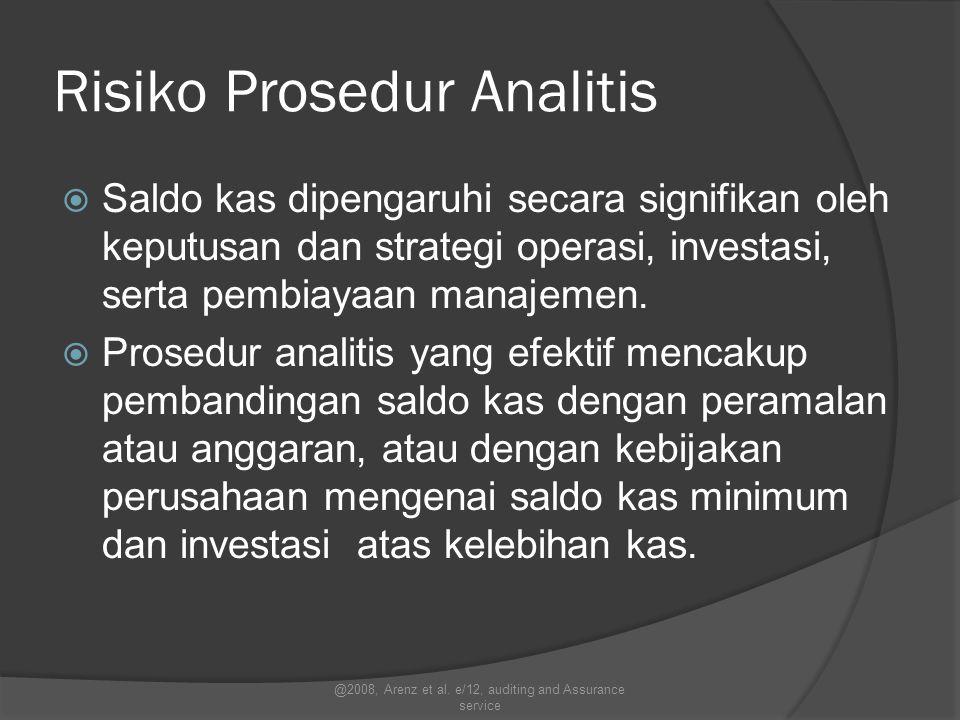 Risiko Prosedur Analitis  Saldo kas dipengaruhi secara signifikan oleh keputusan dan strategi operasi, investasi, serta pembiayaan manajemen.  Prose