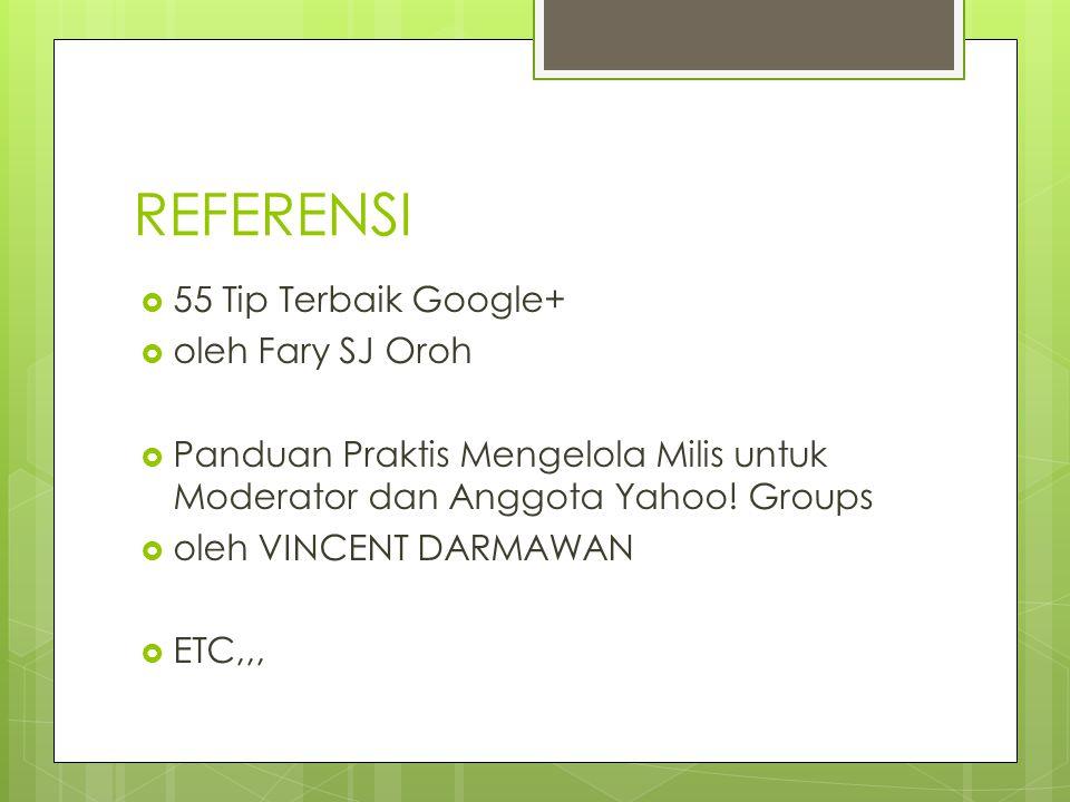 REFERENSI  55 Tip Terbaik Google+  oleh Fary SJ Oroh  Panduan Praktis Mengelola Milis untuk Moderator dan Anggota Yahoo.