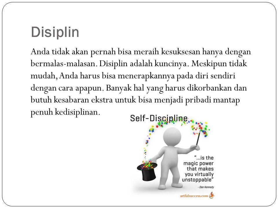 Disiplin Anda tidak akan pernah bisa meraih kesuksesan hanya dengan bermalas-malasan. Disiplin adalah kuncinya. Meskipun tidak mudah, Anda harus bisa
