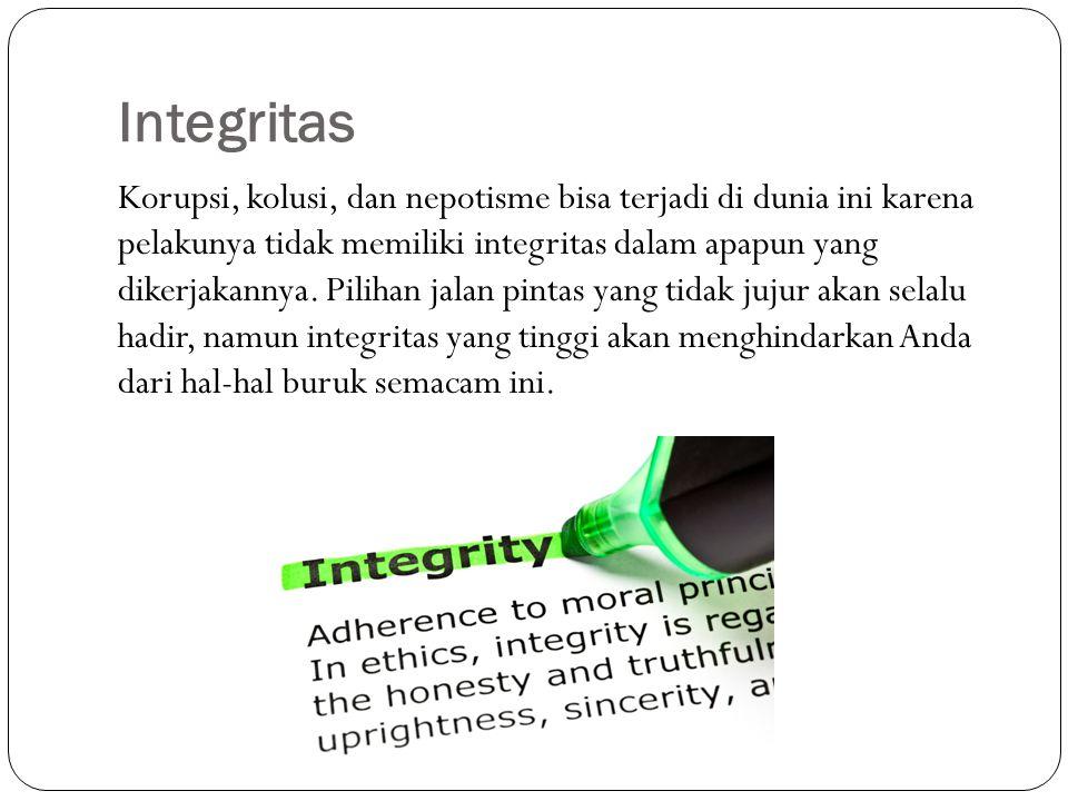 Integritas Korupsi, kolusi, dan nepotisme bisa terjadi di dunia ini karena pelakunya tidak memiliki integritas dalam apapun yang dikerjakannya. Piliha