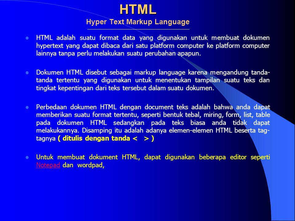HTML HTML Hyper Text Markup Language  HTML adalah suatu format data yang digunakan untuk membuat dokumen hypertext yang dapat dibaca dari satu platfo