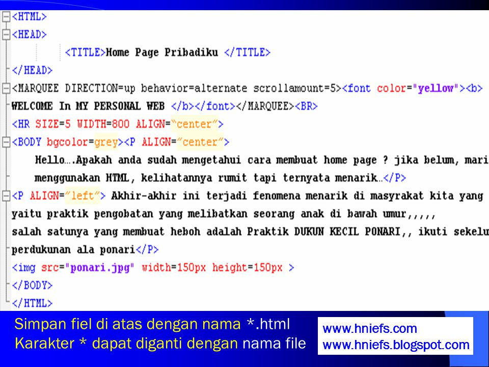 Simpan fiel di atas dengan nama *.html Karakter * dapat diganti dengan nama file www.hniefs.com www.hniefs.blogspot.com
