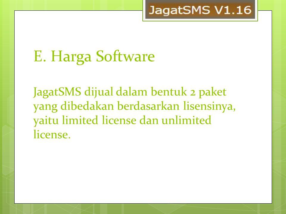 E. Harga Software JagatSMS dijual dalam bentuk 2 paket yang dibedakan berdasarkan lisensinya, yaitu limited license dan unlimited license.