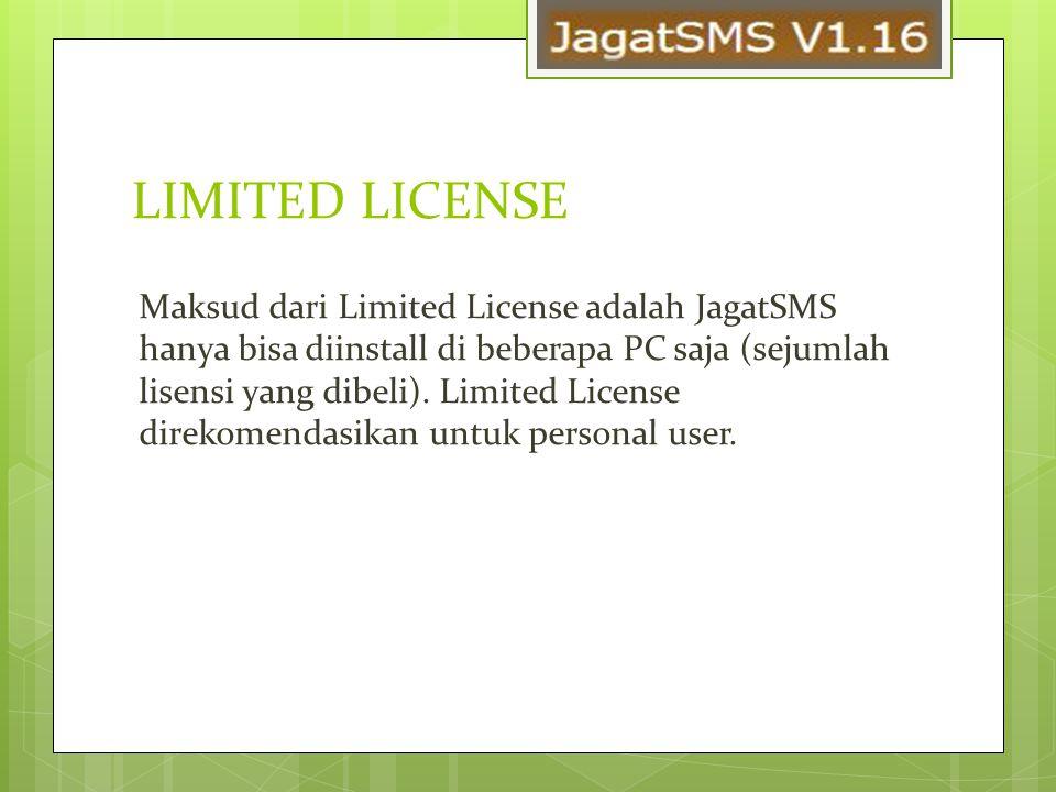 LIMITED LICENSE Maksud dari Limited License adalah JagatSMS hanya bisa diinstall di beberapa PC saja (sejumlah lisensi yang dibeli). Limited License d