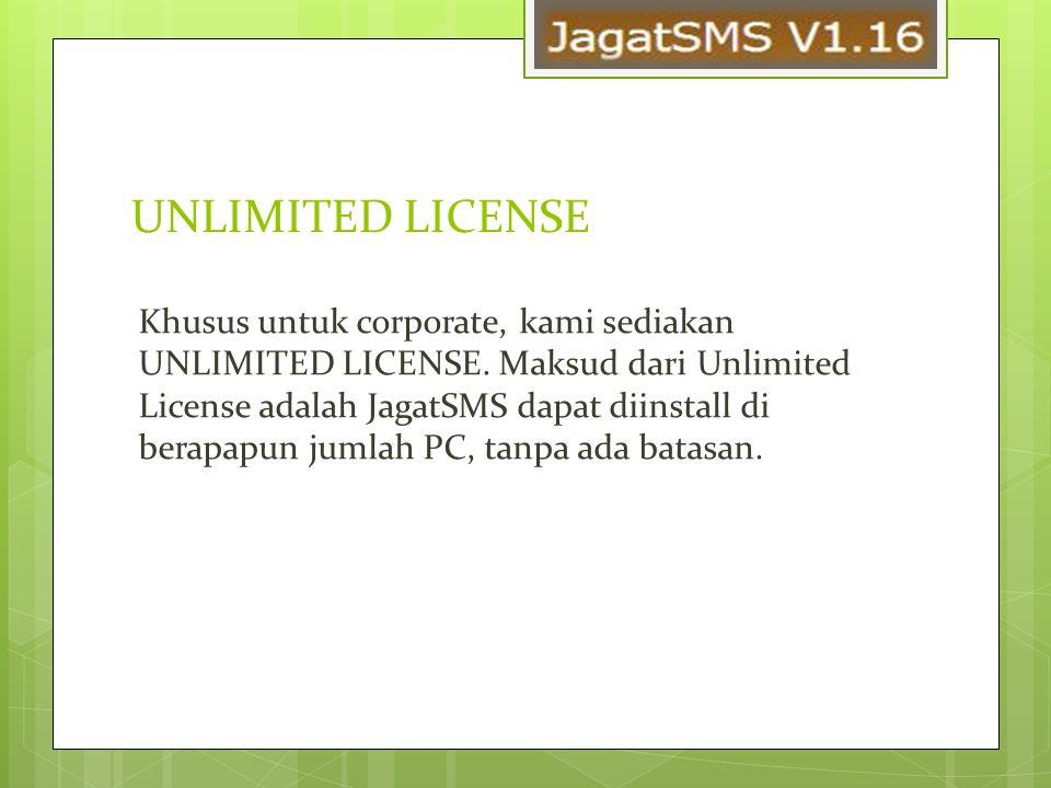UNLIMITED LICENSE Khusus untuk corporate, kami sediakan UNLIMITED LICENSE. Maksud dari Unlimited License adalah JagatSMS dapat diinstall di berapapun