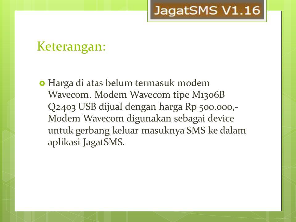 Keterangan:  Harga di atas belum termasuk modem Wavecom. Modem Wavecom tipe M1306B Q2403 USB dijual dengan harga Rp 500.000,- Modem Wavecom digunakan