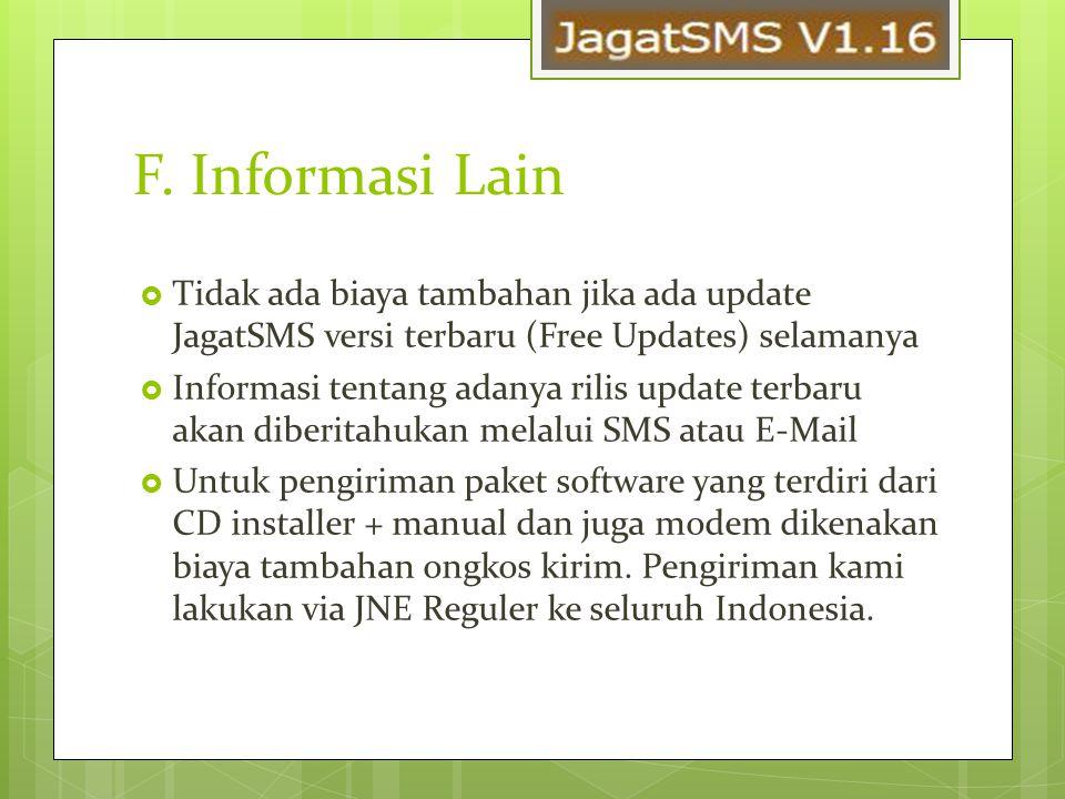 F. Informasi Lain  Tidak ada biaya tambahan jika ada update JagatSMS versi terbaru (Free Updates) selamanya  Informasi tentang adanya rilis update t