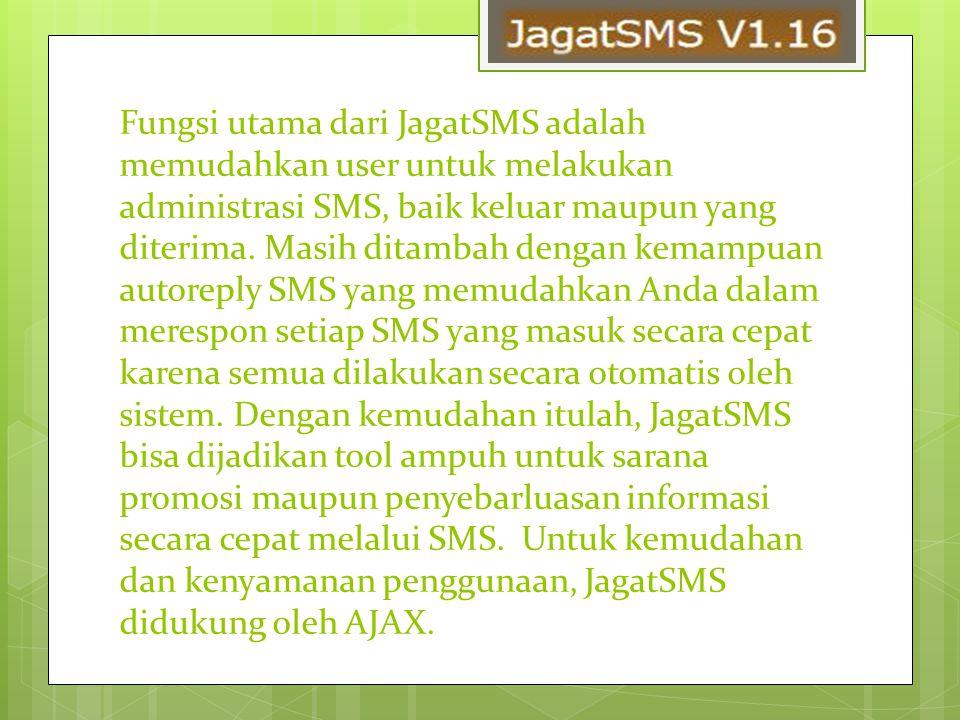 Fungsi utama dari JagatSMS adalah memudahkan user untuk melakukan administrasi SMS, baik keluar maupun yang diterima. Masih ditambah dengan kemampuan