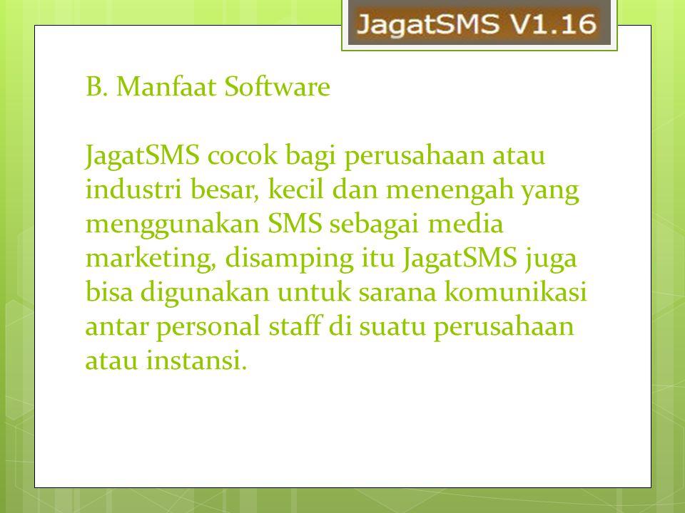 B. Manfaat Software JagatSMS cocok bagi perusahaan atau industri besar, kecil dan menengah yang menggunakan SMS sebagai media marketing, disamping itu
