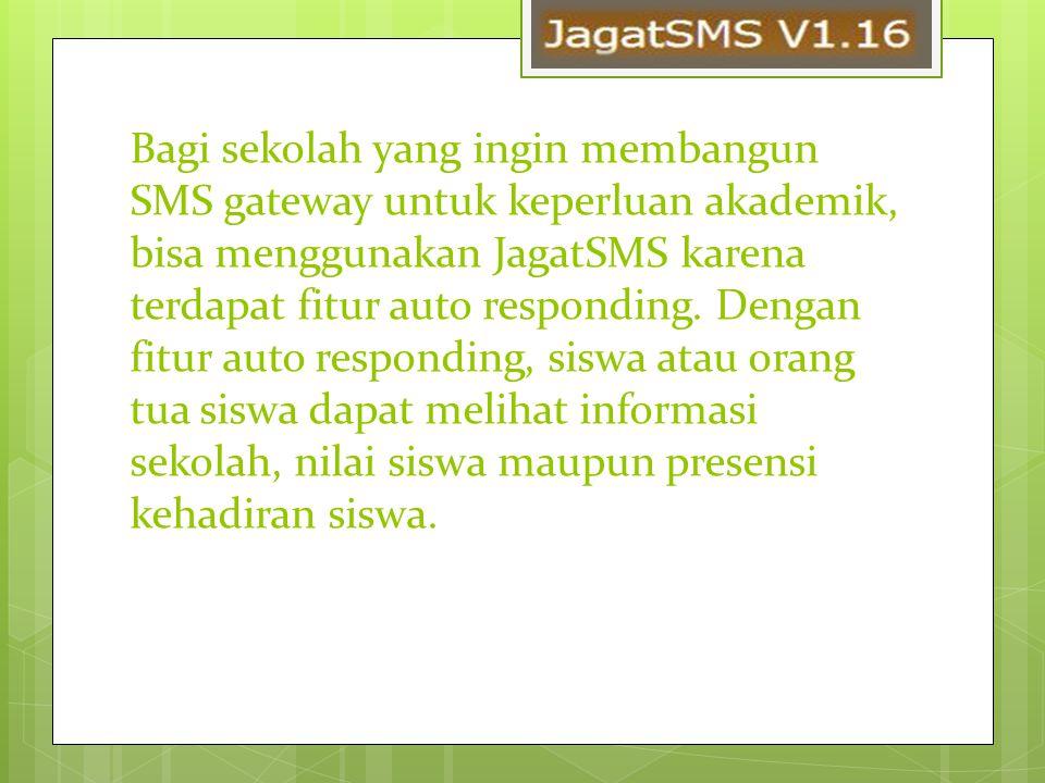 Bagi sekolah yang ingin membangun SMS gateway untuk keperluan akademik, bisa menggunakan JagatSMS karena terdapat fitur auto responding.