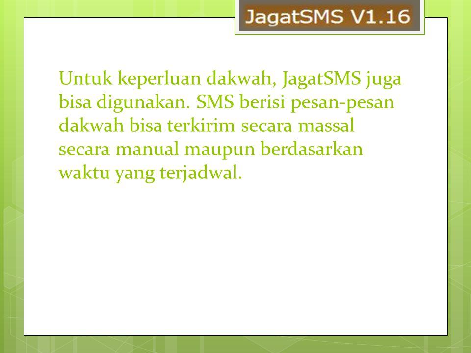 Untuk keperluan dakwah, JagatSMS juga bisa digunakan. SMS berisi pesan-pesan dakwah bisa terkirim secara massal secara manual maupun berdasarkan waktu