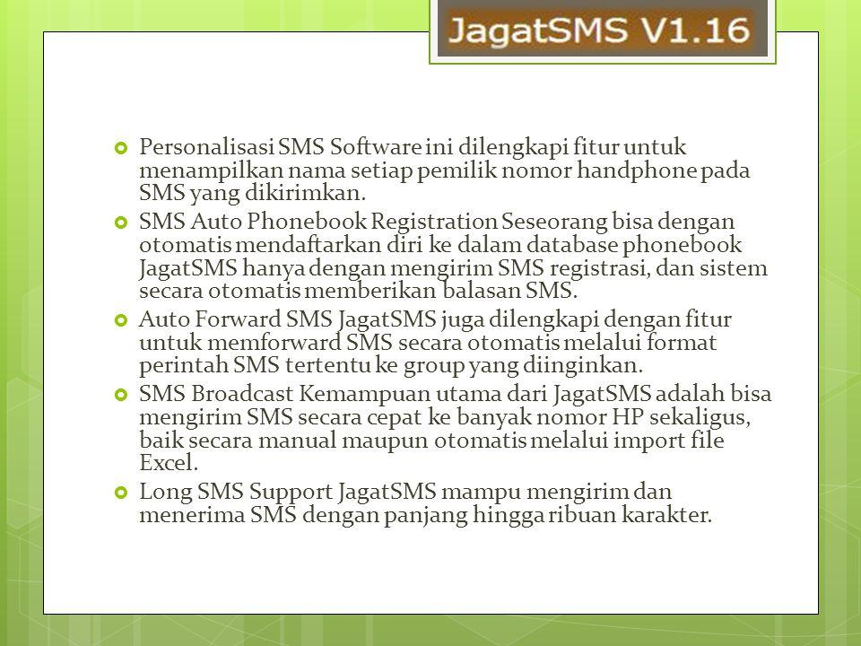  Personalisasi SMS Software ini dilengkapi fitur untuk menampilkan nama setiap pemilik nomor handphone pada SMS yang dikirimkan.
