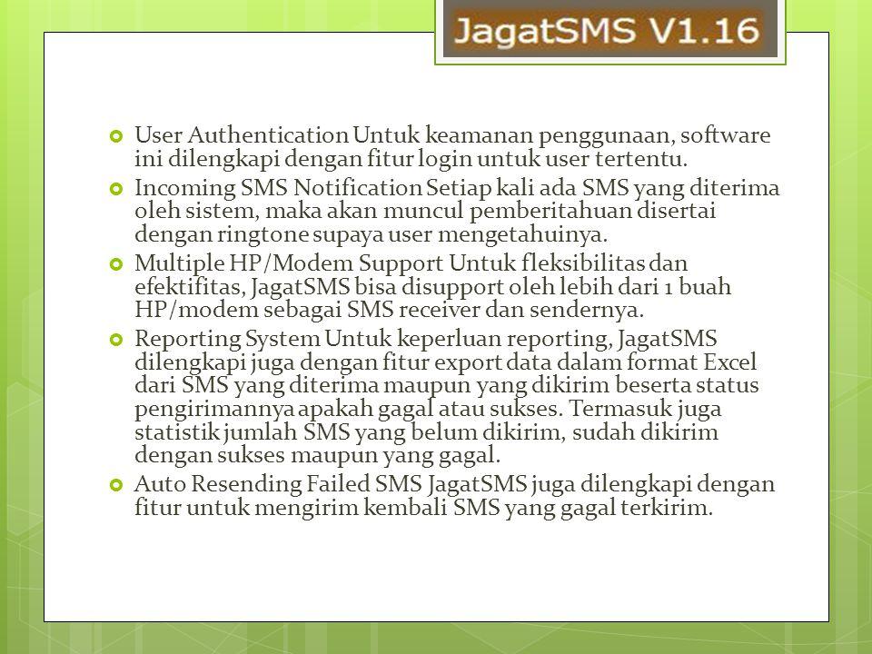  User Authentication Untuk keamanan penggunaan, software ini dilengkapi dengan fitur login untuk user tertentu.  Incoming SMS Notification Setiap ka
