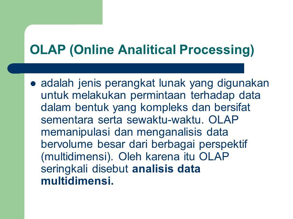 OLAP (Online Analitical Processing)  adalah jenis perangkat lunak yang digunakan untuk melakukan permintaan terhadap data dalam bentuk yang kompleks dan bersifat sementara serta sewaktu-waktu.