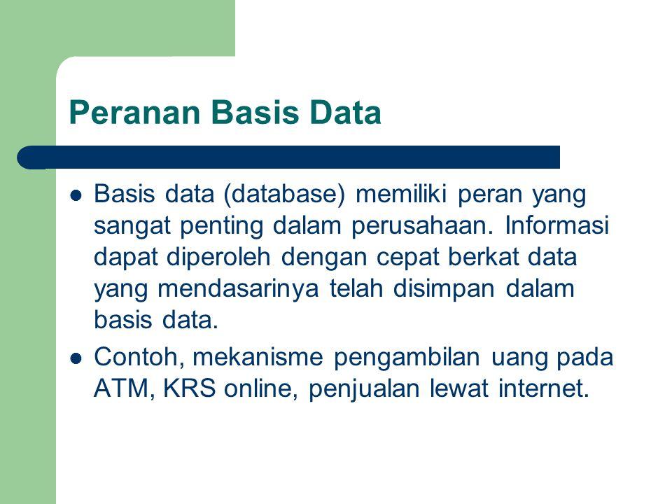 Peranan Basis Data  Basis data (database) memiliki peran yang sangat penting dalam perusahaan.