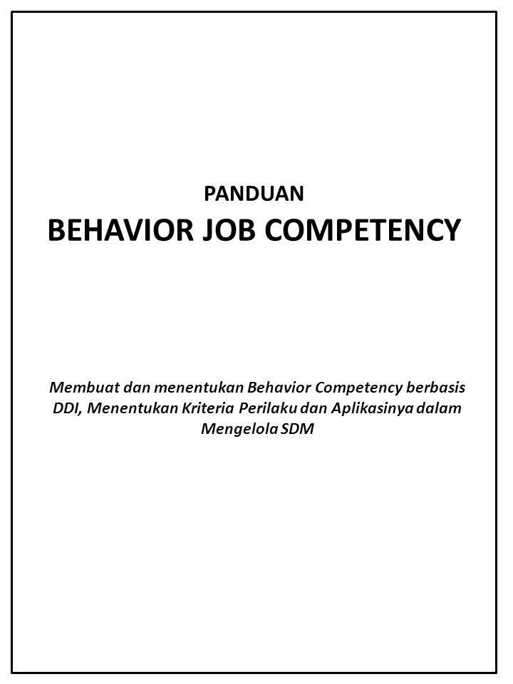 PANDUAN BEHAVIOR JOB COMPETENCY Membuat dan menentukan Behavior Competency berbasis DDI, Menentukan Kriteria Perilaku dan Aplikasinya dalam Mengelola