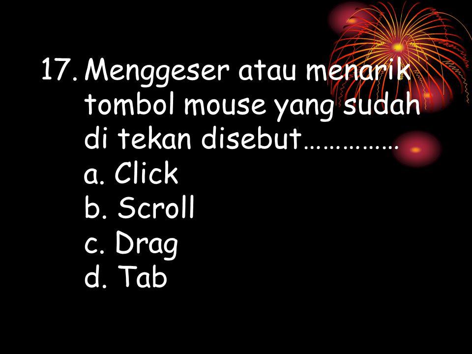 16.Mouse kali pertama dibuat pada tahun 1963 oleh……………… a. Douglas Engelbart b. Douglas Angelcart c. Douglas Christian d. Douglas Engelcurt