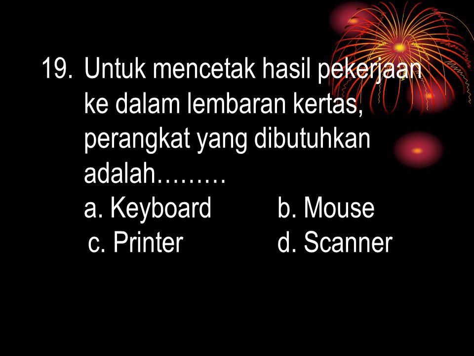 18.Dibawah ini termasuk dalam unit masukan input, kecuali…………. a. Keyboard b. Mouse c. Scanner d. Ploter