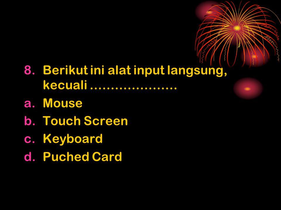 8.Berikut ini alat input langsung, kecuali ………………… a.Mouse b.Touch Screen c.Keyboard d.Puched Card