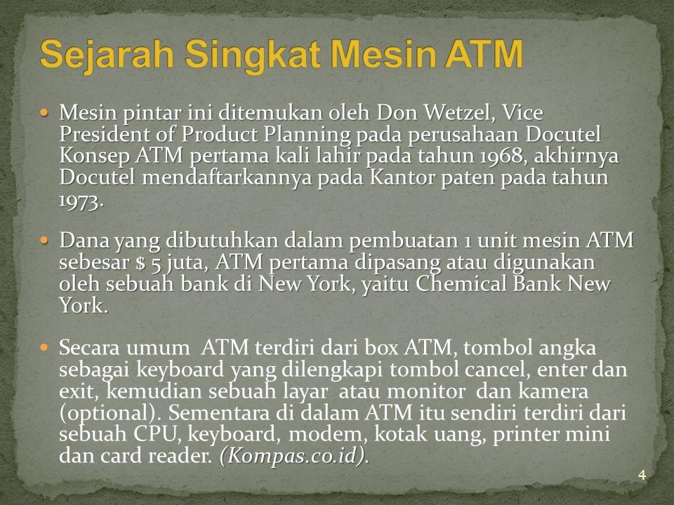  Mesin pintar ini ditemukan oleh Don Wetzel, Vice President of Product Planning pada perusahaan Docutel Konsep ATM pertama kali lahir pada tahun 1968, akhirnya Docutel mendaftarkannya pada Kantor paten pada tahun 1973.