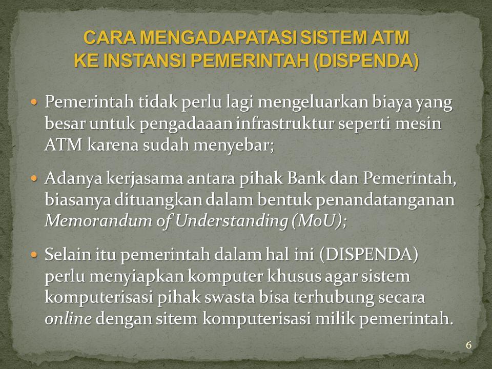  Pemerintah tidak perlu lagi mengeluarkan biaya yang besar untuk pengadaaan infrastruktur seperti mesin ATM karena sudah menyebar;  Adanya kerjasama