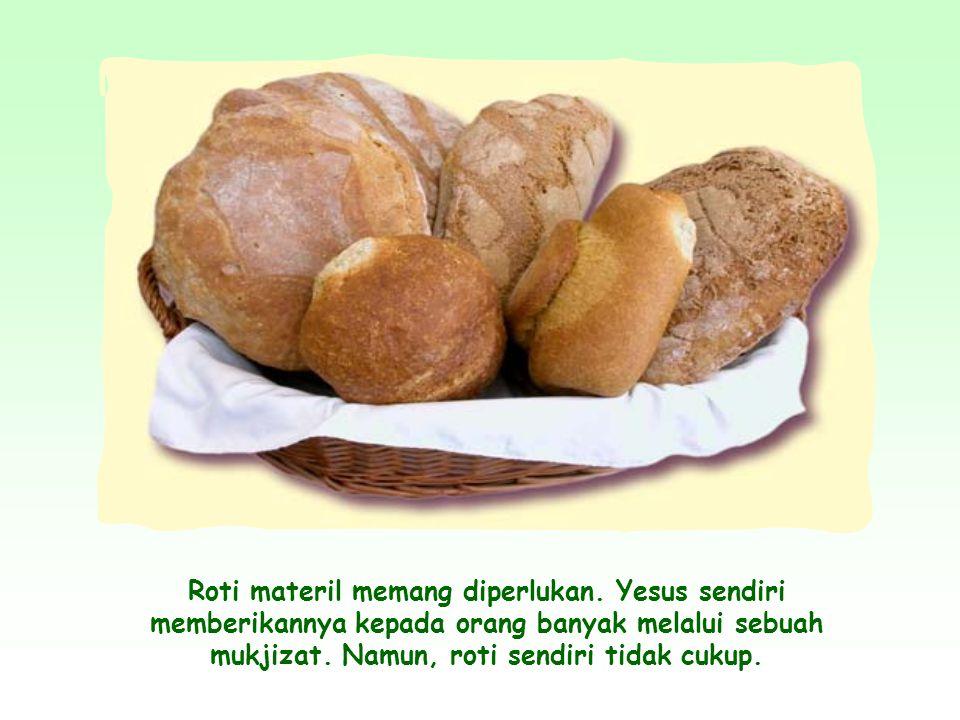 Oleh karena itu, dengan menyamakan diriNya dengan roti, Yesus ingin mengatakan bahwa diriNya dan ajaranNya adalah penting untuk kehidupan rohani manus